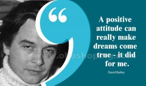 A-positive-attitude-can-really-make-dreams-come-true-it-did-for-me.-David-Bailey Quotes
